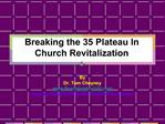 Breaking the 35 Plateau In  Church Revitalization