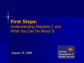 First Steps: Understanding Hepatitis C and  What You Can Do About It