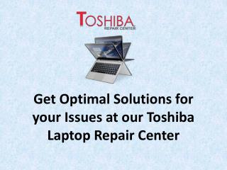 Get Optimal Solutions for your Issues at our Toshiba Laptop Repair Center