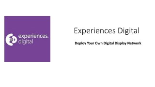 Experiences Digital | Deploy Your Own Digital Display Network
