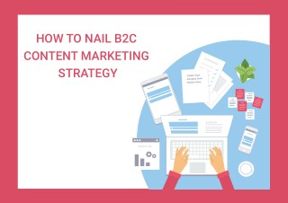 How To Nail B2C Content Marketing Strategy