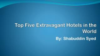 Extravagant Hotels in World by Shabuddin Syed