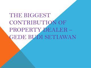 The Biggest Contribution Of Property Dealer – Gede Budi Setiawan