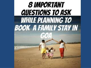 8 Important Questions to Ask While Planning to Book a Family Stay in Goa