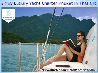 Enjoy Luxury Yacht Charter Phuket In Thailand