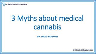 3 Myths about medical cannabis - Dr. David Hepburn.
