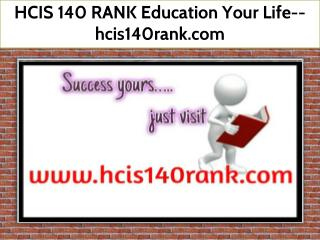 HCIS 140 RANK Education Your Life--hcis140rank.com