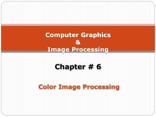 Computer Graphics  &  Image Processing  Chapter # 6  Color Image Processing
