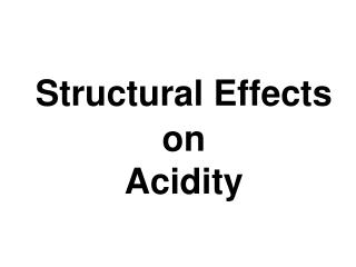 Structural Effects on  Acidity