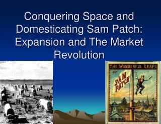 Conquering Space and Domesticating Sam Patch: Expansion and The Market Revolution