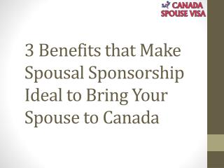 Benefits that Make Spousal Sponsorship Ideal to Bring Your Spouse to Canada