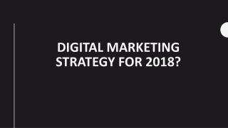 Digital marketing strategy for 2018?