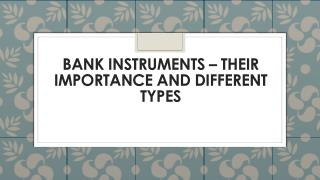 Importance and Different Types - Bank instruments