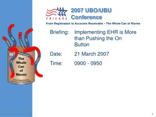Briefing:	Implementing EHR is More  than Pushing the On Button Date:	21 March 2007 Time:	0900 - 0950