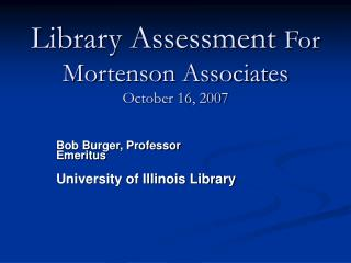 Library Assessment  For Mortenson Associates October 16, 2007