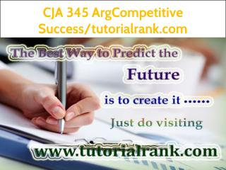CJA 345 Arg Competitive Success--tutorialrank.com
