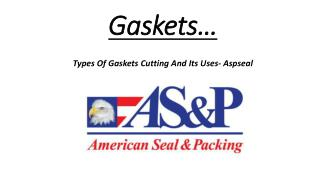 Types of Gaskets Cutting and its uses- Aspseal