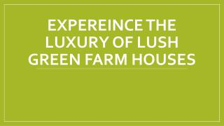Expereince the Luxury of Lush Green Farm Houses.pptx