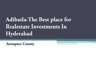 Adibatla-The Best place for Realestate Investments In Hyderabad