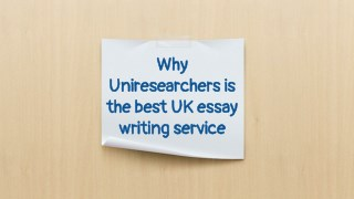 Why Uniresearchers is the best UK essay writing service?