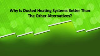 Why is Ducted Heating Systems Melbourne Better Than The Other Alternatives