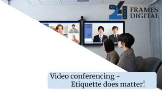 Video conferencing - Ettiquette does matter