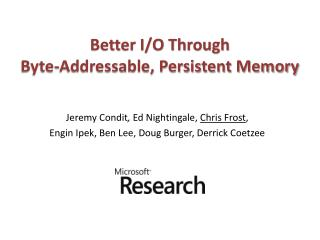 Better I/O Through Byte-Addressable, Persistent Memory