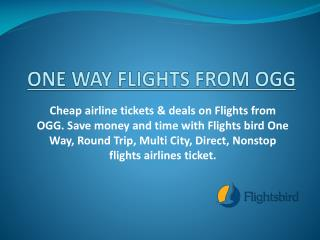 ONE WAY FLIGHTS FROM OGG