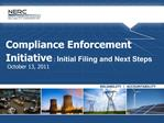 Compliance Enforcement Initiative : Initial Filing and Next Steps