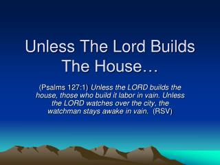 Unless The Lord Builds The House…
