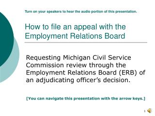 Turn on your speakers to hear the audio portion of this presentation. How to file an appeal with the Employment Relation