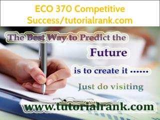 ECO 370 Competitive Success--tutorialrank.com