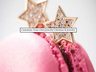 Customize Your Own Jewelry Christine K Jewelry
