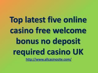 Top latest five online casino free welcome bonus no deposit required casino UK
