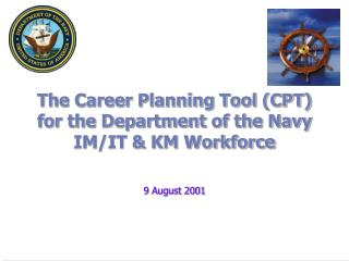 The Career Planning Tool (CPT) for the Department of the Navy IM/IT & KM Workforce
