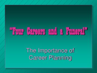 """""""Four Careers and a Funeral"""""""