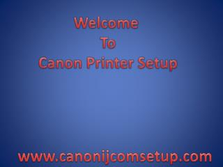Canon.com/ijsetup- Download Canon printer - www.canon.com/ijsetup
