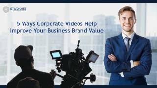 5 Ways Corporate Videos Help Improve Your Business Brand Value