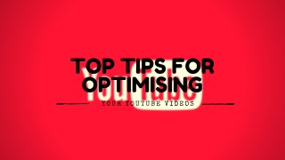 Top Tips for Optimising Your YouTube Videos