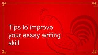 Tips to improve your essay writing skill