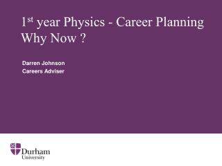 1 st  year Physics - Career Planning Why Now ?