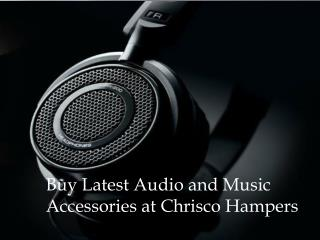 Latest Audio and Music Accessories at Chrisco Hampers