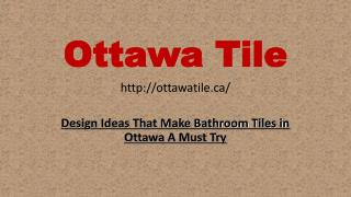 Design Ideas That Make Bathroom Tiles in Ottawa A Must Try