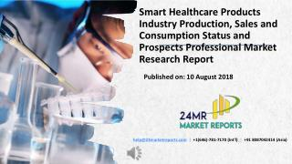Smart Healthcare Products Industry Production, Sales and Consumption Status and Prospects Professional Market Research R
