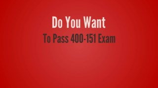 400-151 Questions - Reduce Your Chances Of Failure In 400-151 Exam