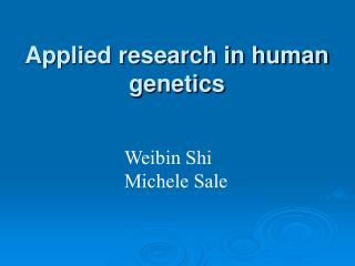 Applied research in human genetics