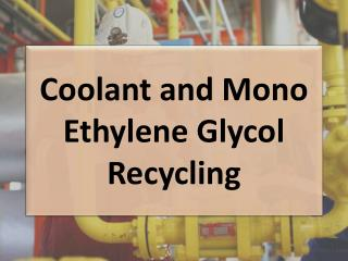 Coolant and Mono Ethylene Glycol Recycling