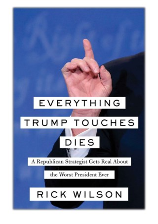 [PDF] Free Download Everything Trump Touches Dies By Rick Wilson