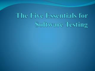 Five Essentials for Software Testing