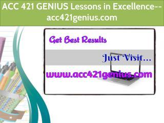ACC 421 GENIUS Lessons in Excellence--acc421genius.com